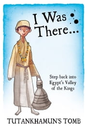 I Was There… Tutankhamun's Tomb ebook by Sue Reid