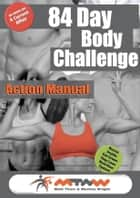 84 Day Body Alkaline Challenge Action Manual ebook by Monica Wright,Matt Thom