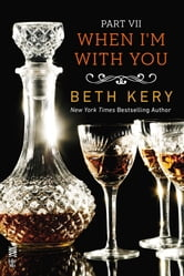 When I'm With You Part VII - When I Need You ebook by Beth Kery