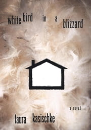 White Bird in a Blizzard ebook by Laura Kasischke