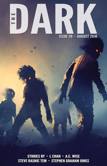 The Dark Issue 39 - The Dark, #39 ebook by L Chan,A.C. Wise,Steve Rasnic Tem,Stephen Graham Jones