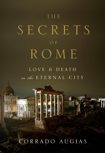 The Secrets of Rome - Love and Death in the Eternal City ebook by Corrado Augias
