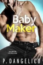 Baby Maker ebook by P. Dangelico