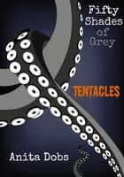 Fifty Shades of Grey Tentacles 1 ebook by