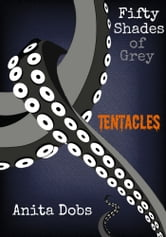 Fifty Shades of Grey Tentacles 1 ebook by Anita Dobs