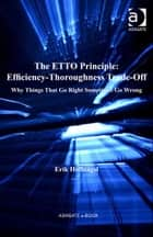 The ETTO Principle: Efficiency-Thoroughness Trade-Off - Why Things That Go Right Sometimes Go Wrong ebook by Professor Erik Hollnagel