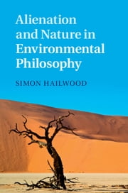 Alienation and Nature in Environmental Philosophy ebook by Simon Hailwood