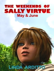 The Weekends of Sally Virtue. May & June ebook by Linda Arditto
