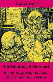 The Hunting of the Snark - With the Original High Resolution Illustrations of Henry Holiday - The Impossible Voyage of an Improbable Crew to Find an Inconceivable Creature or an Agony in Eight Fits ebook by Lewis  Carroll,Henry  Holiday