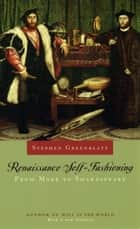 Renaissance Self-Fashioning - From More to Shakespeare ebook by Stephen Greenblatt