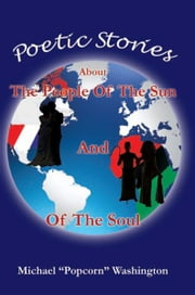 Poetic Stories About The People Of The Sun And Of The Soul ebook by Michael Washington