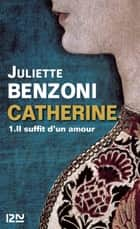 Catherine tome 1 - Il suffit d'un amour ebook by Juliette BENZONI