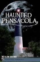 Haunted Pensacola ebook by Alan Brown