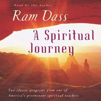 A Spiritual Journey - Two Classic Programs from One of America's Prominent Spiritual Teachers audiobook by Ram Dass