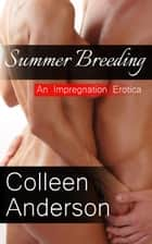 Summer Breeding - An Impregnation Erotica ebook by Colleen Anderson