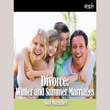 Divorce: Winter & Summer Marriage audiobook by Sam Margulies
