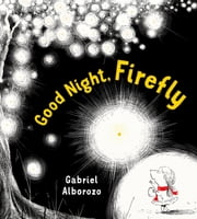 Good Night, Firefly - A Picture Book ebook by Gabriel Alborozo