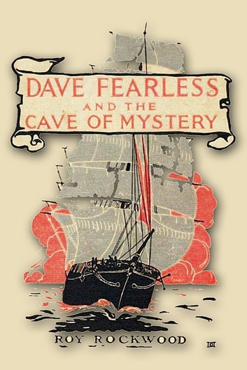 DAVE FEARLESS AND THE CAVE OF MYSTERY - OR ADRIFT ON THE PACIFIC ebook by ROY ROCKWOOD