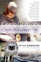Complications - A Surgeon's Notes on an Imperfect Science eBook by Atul Gawande