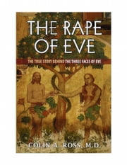 The Rape of Eve: The True Story Behind the Three Faces of Eve ebook by Colin A. Ross, M.D.,Michael Cox - Alpha Advertising