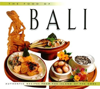 Food of Bali - Authentic Recipes from the Islands of the Gods ebook by Wendy Hutton