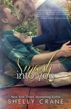 Smash Into You ebook by Shelly Crane