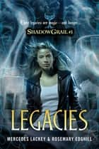 Shadow Grail #1: Legacies ebook by Mercedes Lackey,Rosemary Edghill