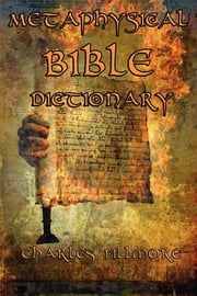Metaphysical Bible Dictionary ebook by Charles Fillmore