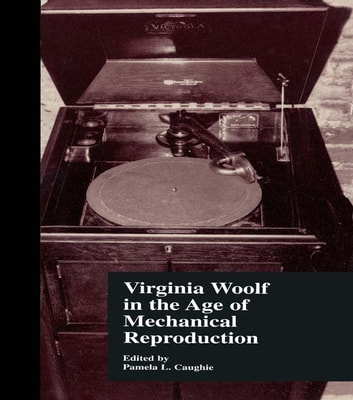 Virginia Woolf in the Age of Mechanical Reproduction ebook by