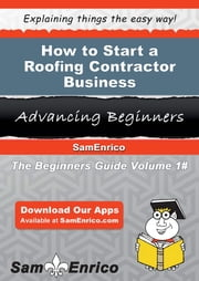 How to Start a Roofing Contractor Business ebook by Rich Donahue,Sam Enrico