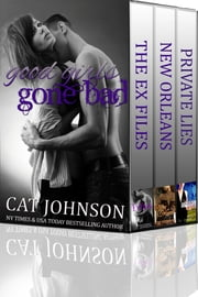 Good Girls Gone Bad Collection - Includes The Ex Files, Private Lies, and New Orleans ebook by Cat Johnson