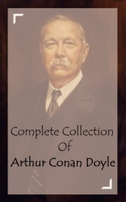Complete Collection Of Arthur Conan Doyle ebook by Arthur Conan Doyle
