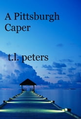 A Pittsburgh Caper ebook by T.L. Peters