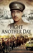 Fight Another Day ebook by J M  Langley