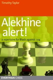 Alekhine Alert!: A repertoire for Black against 1 e4 ebook by Timothy Taylor
