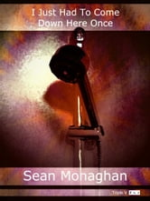 I Just Had to Come Down Here Once ebook by Sean Monaghan
