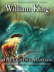 The Queen's Assassin (Volume Three of the Terrarch Chronicles) ebook by William King