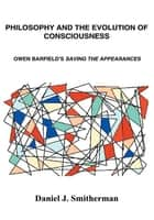 Philosophy and the Evolution of Consciousness - Owen Barfield's Saving the Appearances ebook by Daniel Smitherman