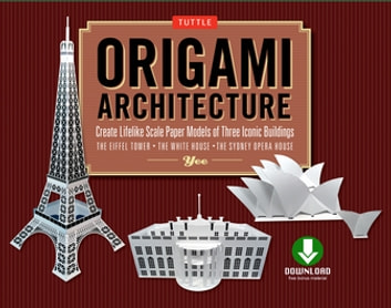 Origami Architecture (booklet & downloadable content) - Create Lifelike Scale Paper Models of Three Iconic Buildings: Origami Book with Downloadable Paper Patterns ebook by (Artist) Yee
