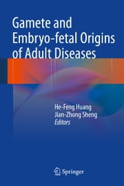 Gamete and Embryo-fetal Origins of Adult Diseases ebook by He-Feng Huang,Jian-Zhong Sheng