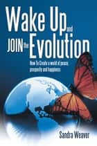 Wake Up and Join the Evolution ebook by Sandra Weaver