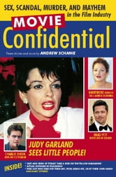 Movie Confidential - Sex, Scandal, Murder and Mayhem in the Film Industry ebook by Andrew Schanie