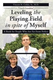 Leveling the Playing Field in spite of Myself ebook by Vincent N. Cefalu, Sr., M.D.
