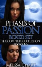 Phases of Passion: Boxed Set (The Complete Collection, Book 1-6) (Werewolf Romance - Paranormal Romance) ebook by Melissa F. Hart