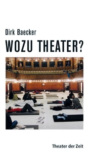 Wozu Theater? ebook by Dirk Baecker
