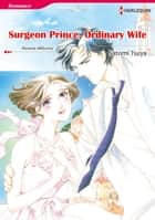 SURGEON PRINCE, ORDINARY WIFE (Harlequin Comics) - Harlequin Comics ebook by Melanie Milburne, Satomi Tsuya