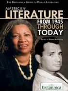 American Literature from 1945 Through Today ebook by Britannica Educational Publishing, Adam Augustyn