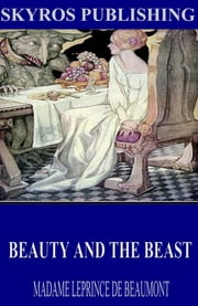 Beauty and the Beast ebook by Madame Leprince de Beaumont
