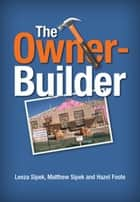 The Owner Builder ebook by Leeza  Sipek,Hazel  Foote,Matthew  Sipek