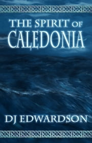 The Spirit of Caledonia ebook by DJ Edwardson